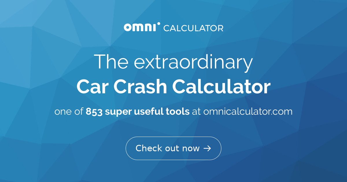 Car Crash - Impact Force Calculator - Omni