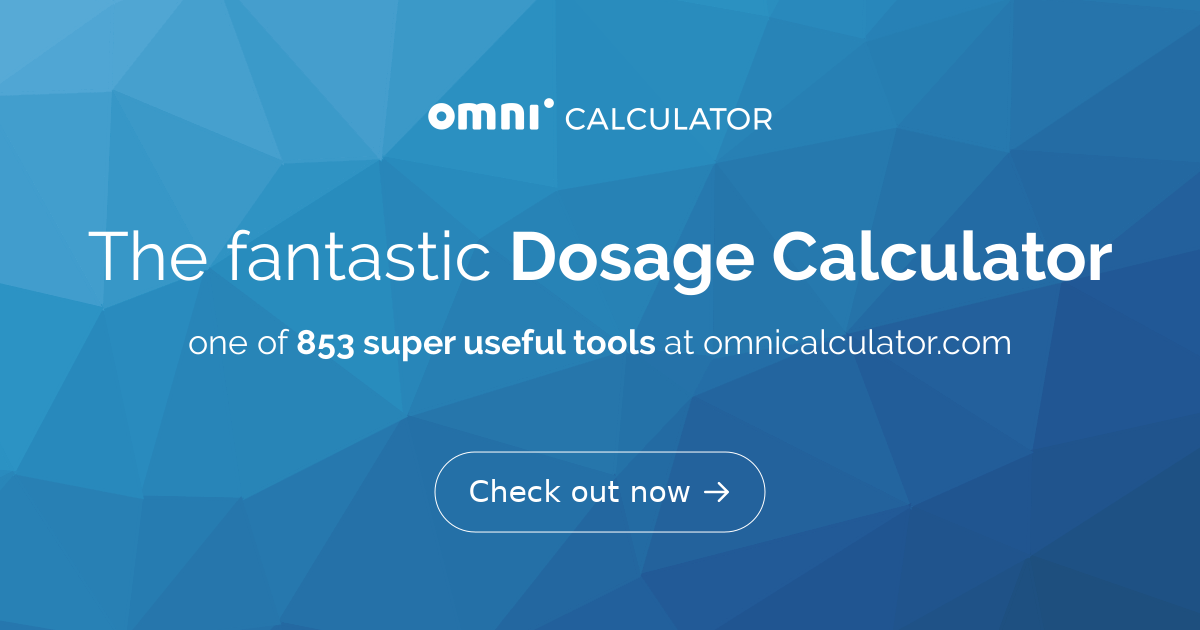 Dosage Calculator - How to Calculate Dosage? - Omni