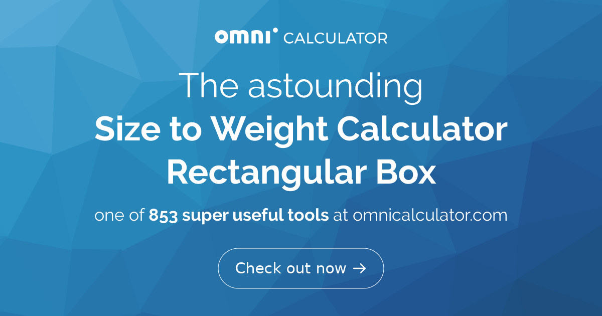 Size to Weight Calculator (Rectangular Box) - Omni