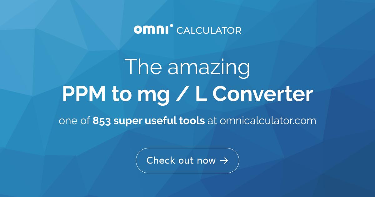 PPM to mg/L Converter - Omni Calculator