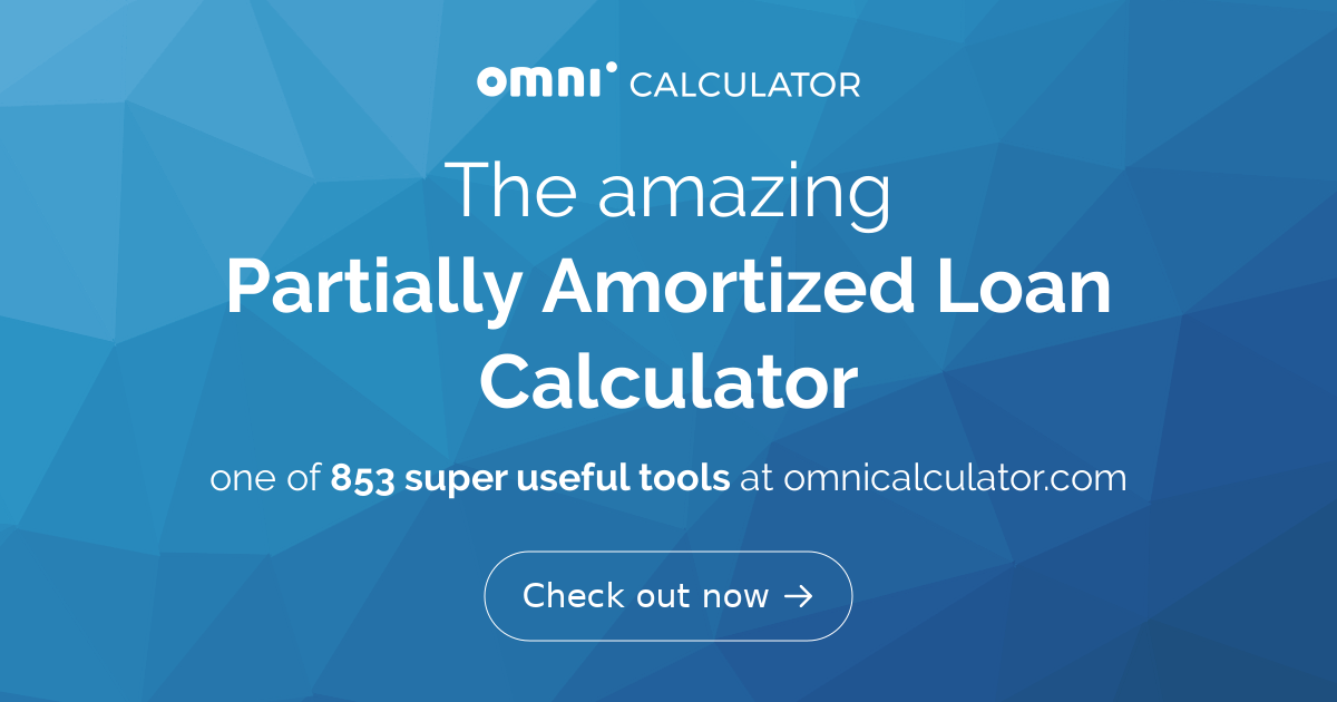 Partially Amortized Loan Calculator (Balloon Payment) - Omni