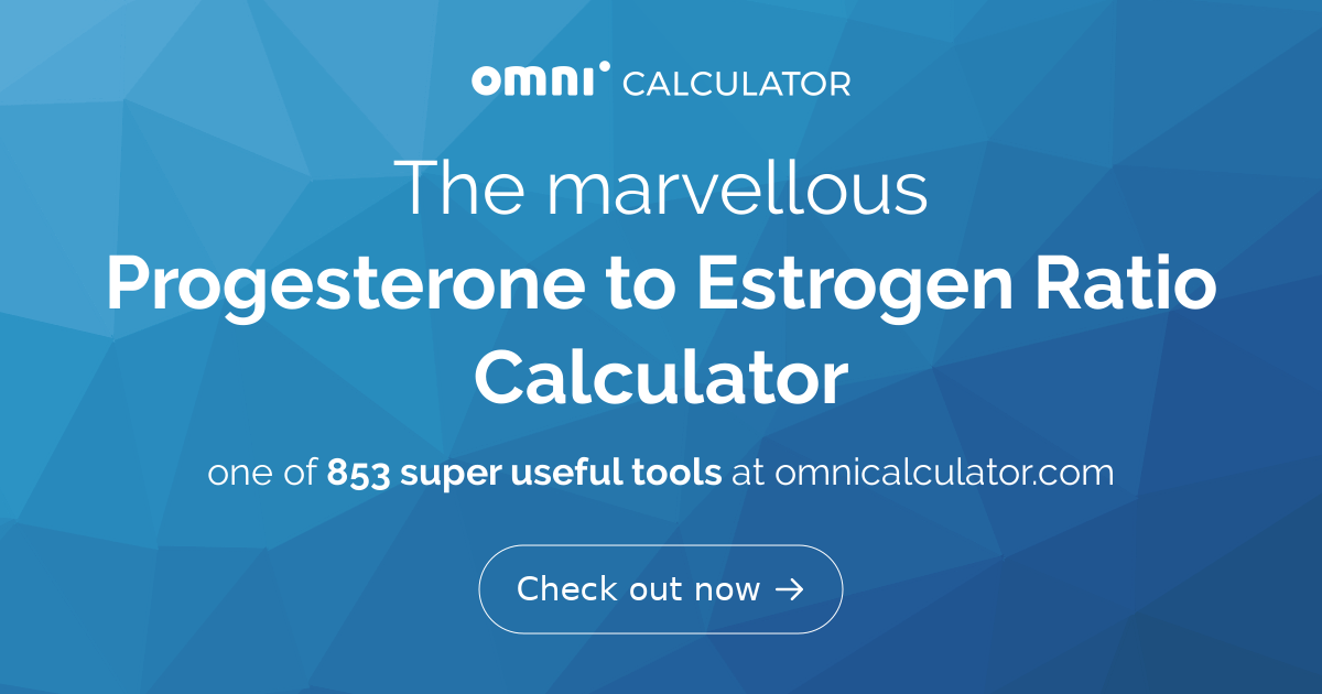 Progesterone to Estrogen Ratio Calculator - Omni