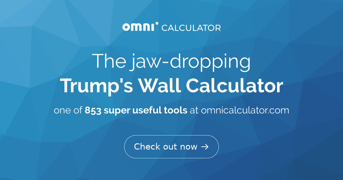 Donald Trump's Wall Calculator - Omni