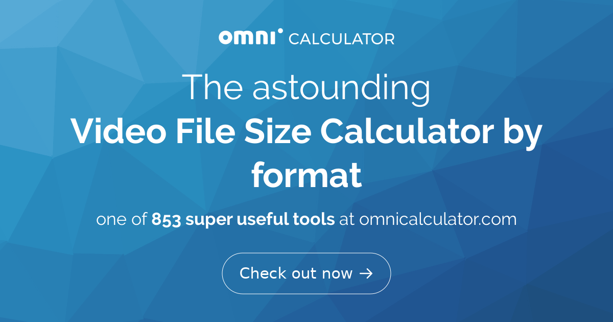 Video File Size Calculator (by format) - Omni
